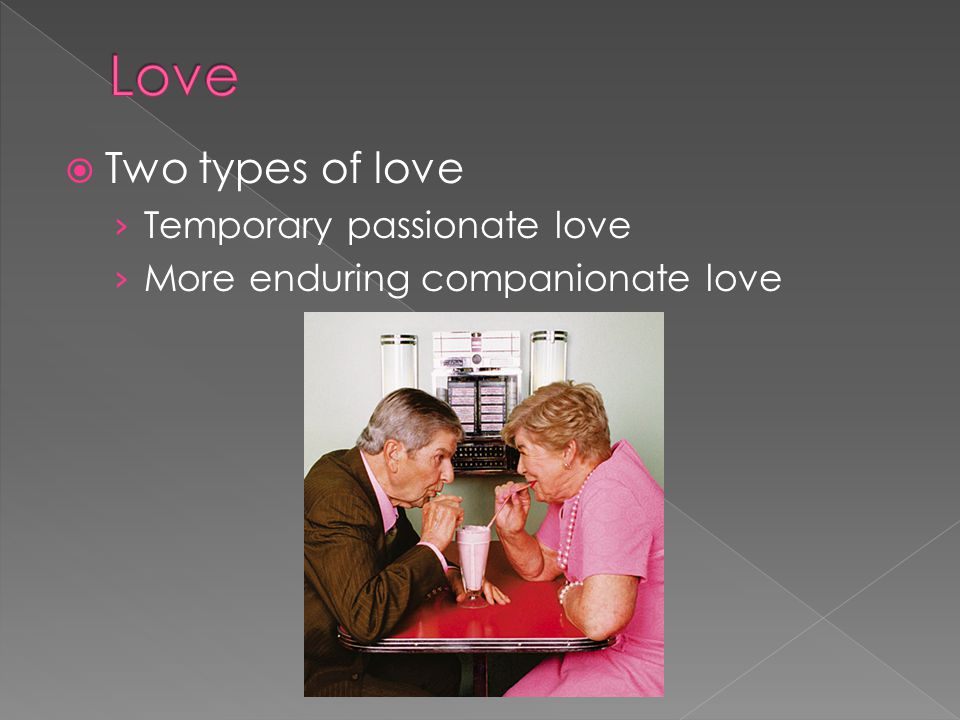 Love Two types of love Temporary passionate love