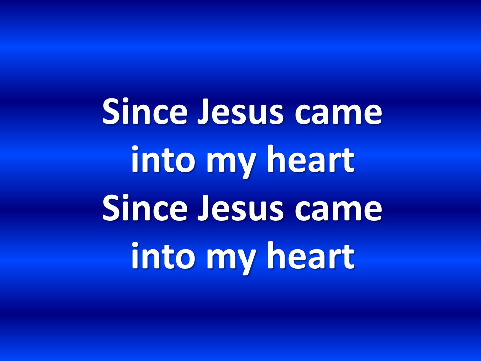 Since Jesus came into my heart Since Jesus came into my heart