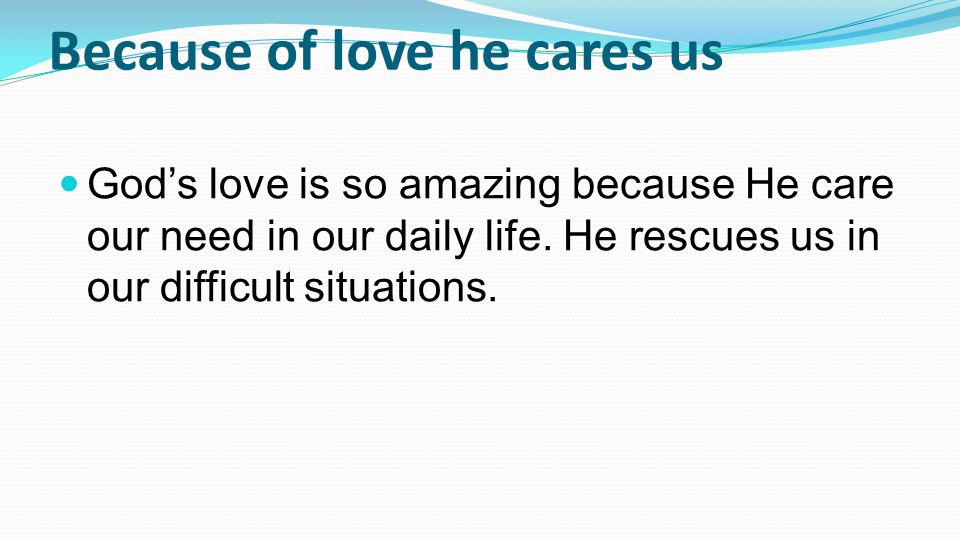 Because of love he cares us