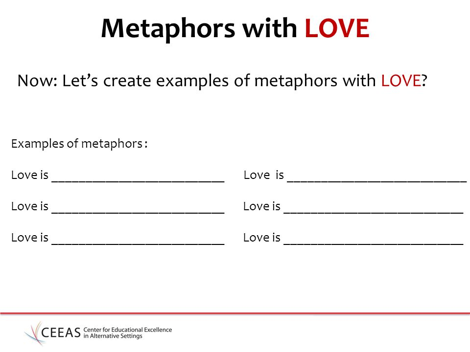 Metaphors with LOVE Now: Let's create examples of metaphors with LOVE