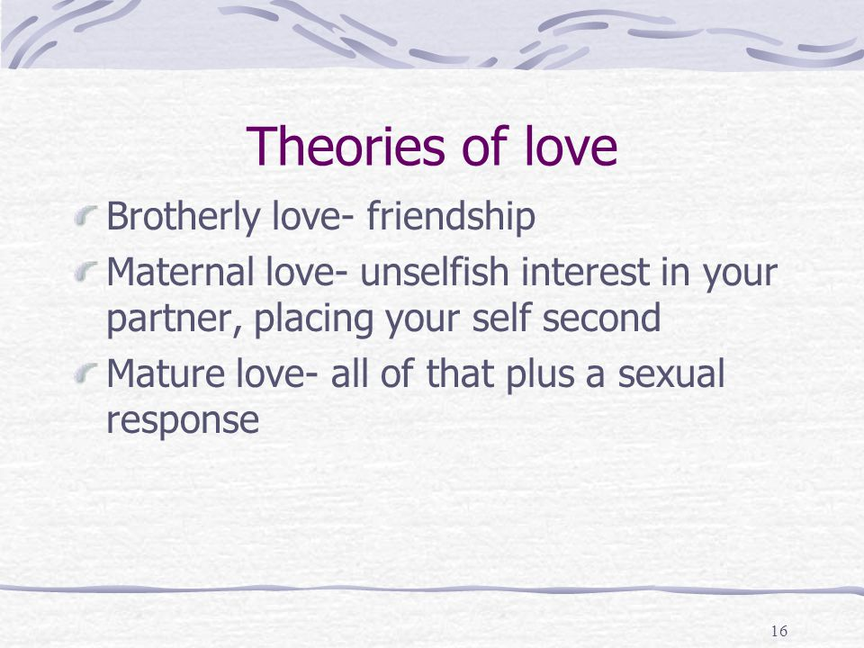 Theories of love Brotherly love- friendship