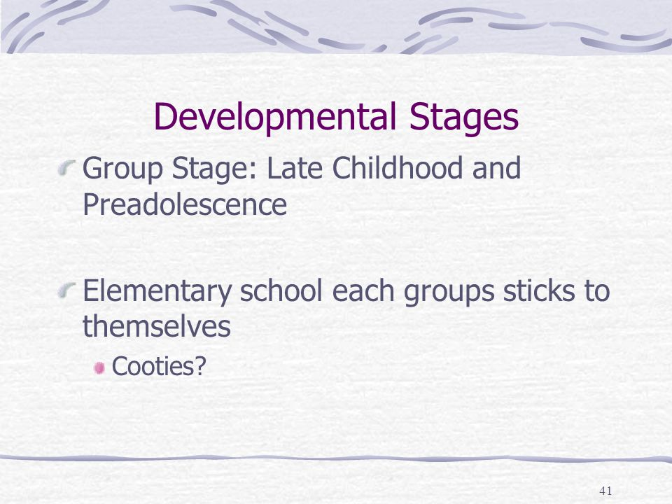 Developmental Stages Group Stage: Late Childhood and Preadolescence