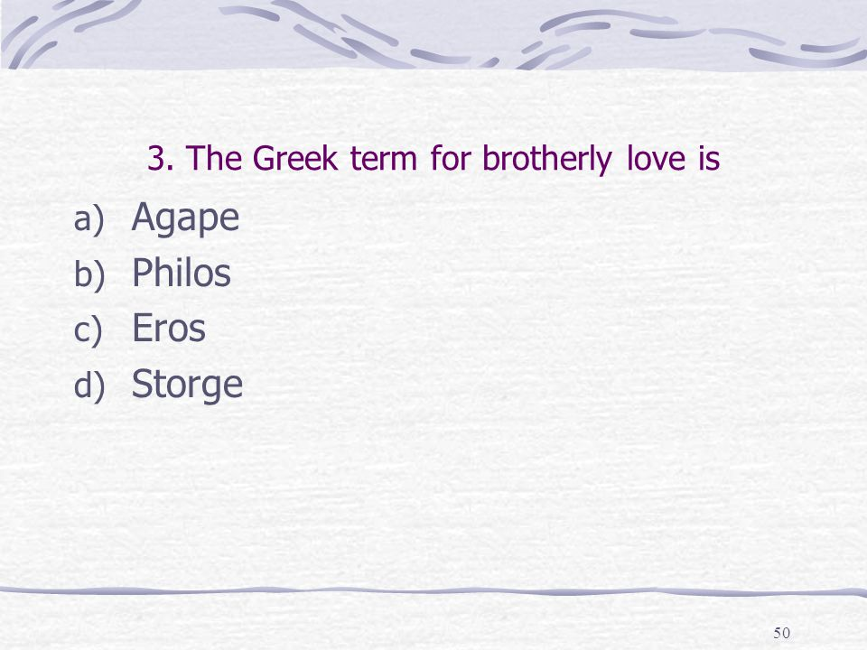 3. The Greek term for brotherly love is