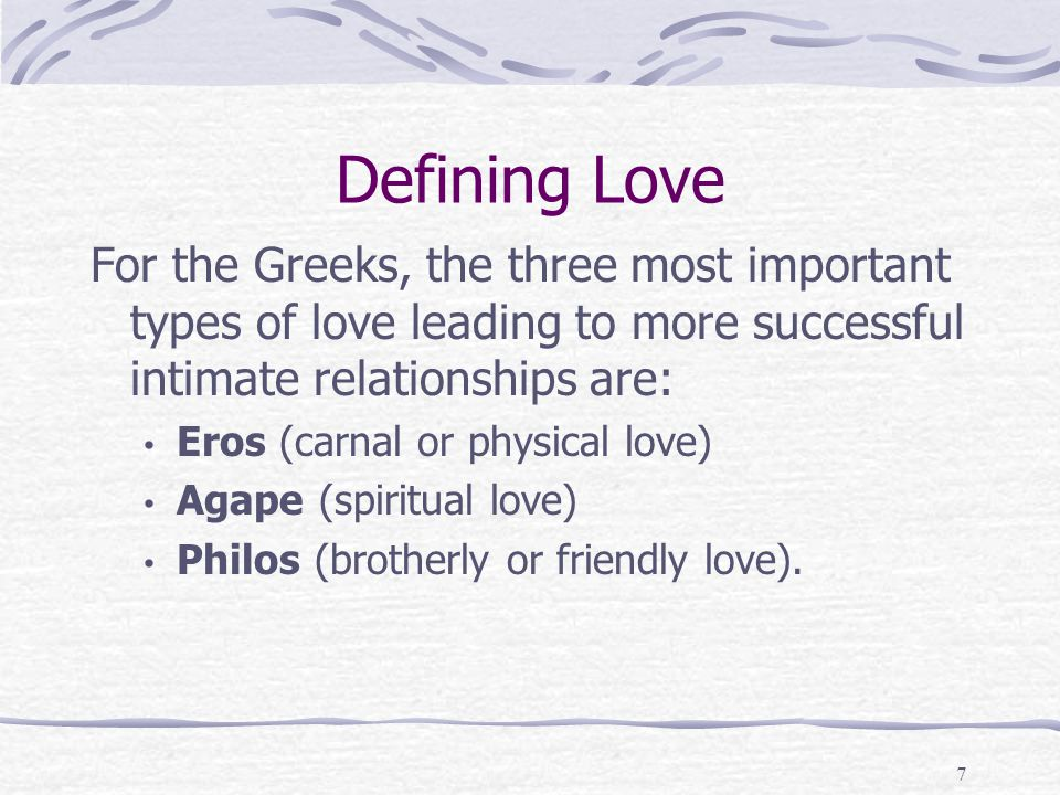 Defining Love For the Greeks, the three most important types of love leading to more successful intimate relationships are: