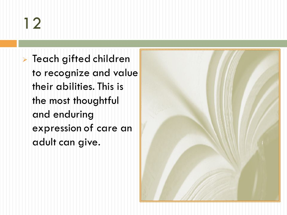 12 Teach gifted children to recognize and value their abilities.