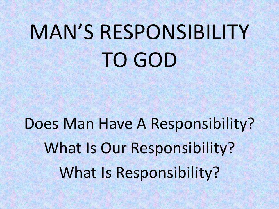 MAN'S RESPONSIBILITY TO GOD