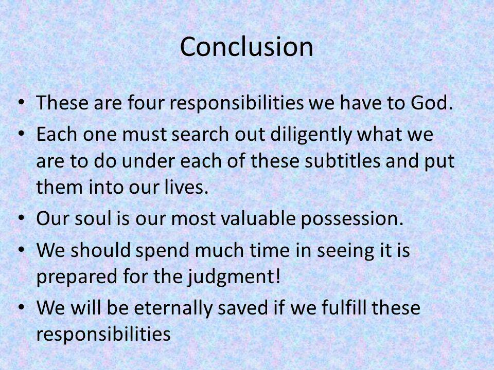 Conclusion These are four responsibilities we have to God.