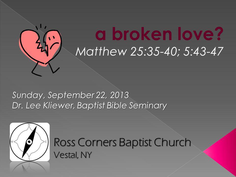 a broken love Matthew 25:35-40; 5:43-47