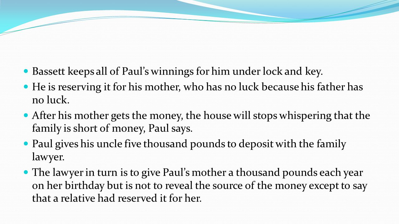Bassett keeps all of Paul's winnings for him under lock and key.