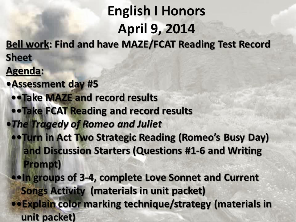 English I Honors April 9, 2014. Bell work: Find and have MAZE/FCAT Reading Test Record Sheet. Agenda: