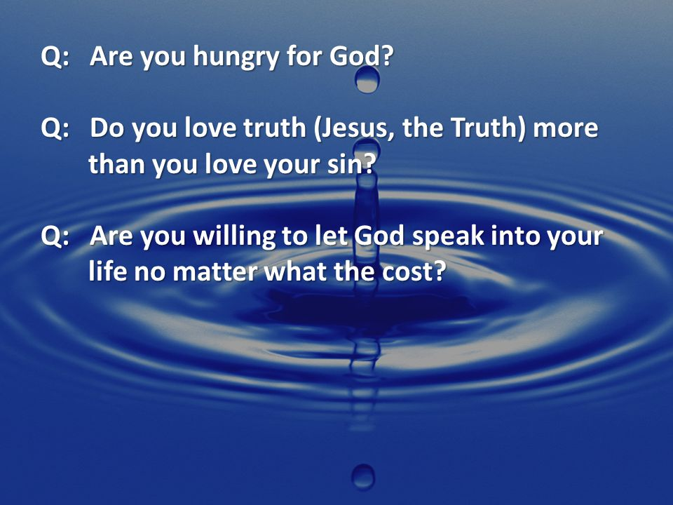 Q: Are you hungry for God