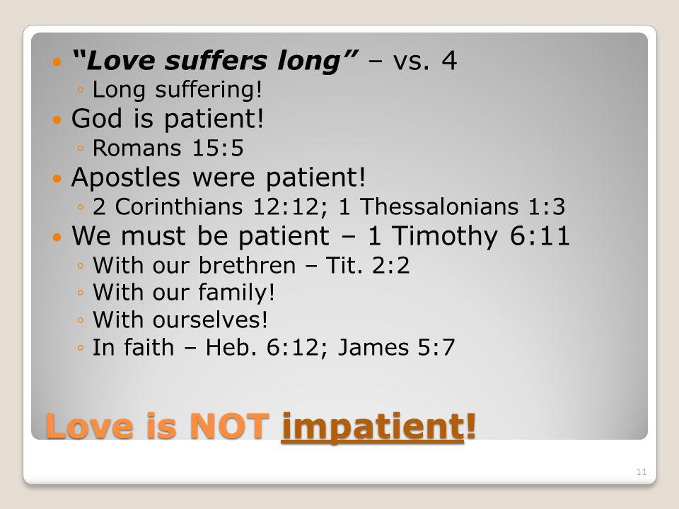 Love is NOT impatient! Love suffers long – vs. 4 God is patient!