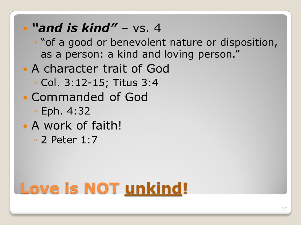 Love is NOT unkind! and is kind – vs. 4 A character trait of God