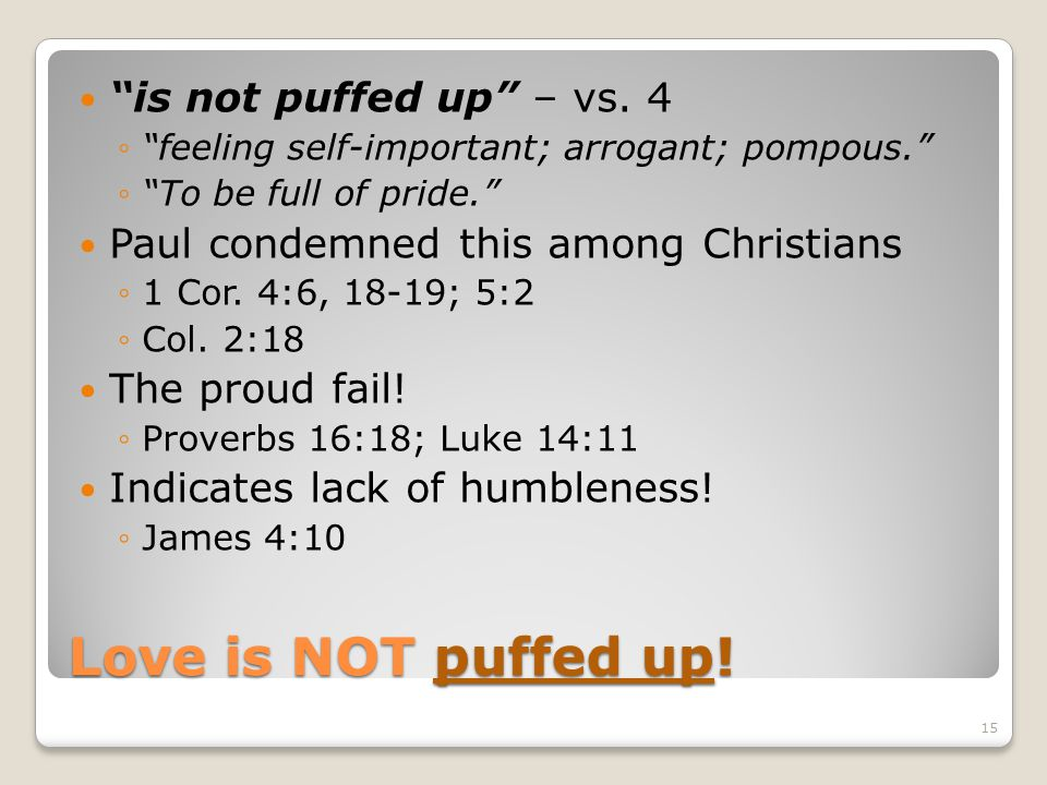 Love is NOT puffed up! is not puffed up – vs. 4
