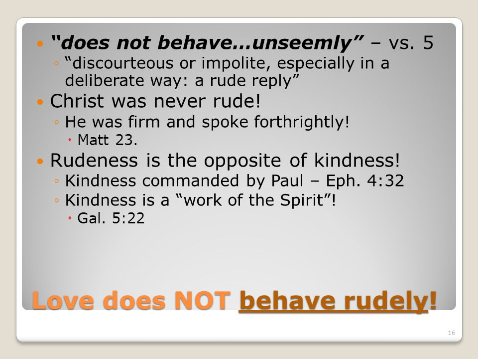 Love does NOT behave rudely!
