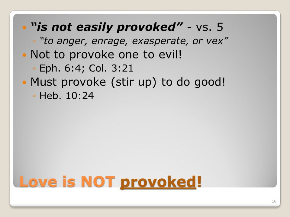 Love is NOT provoked! is not easily provoked - vs. 5