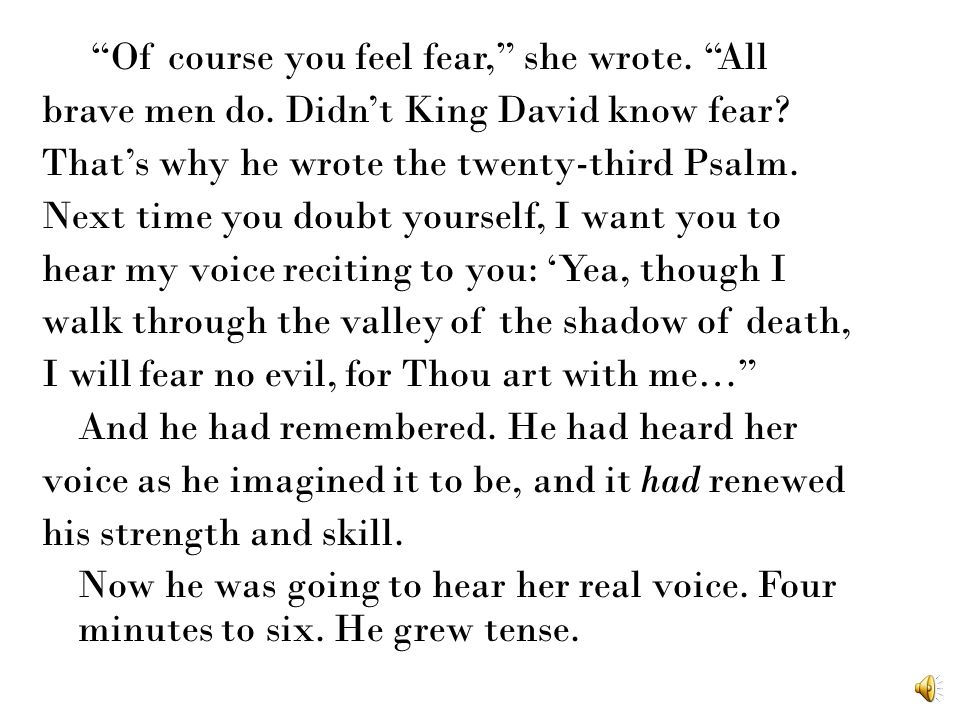 Of course you feel fear, she wrote. All brave men do