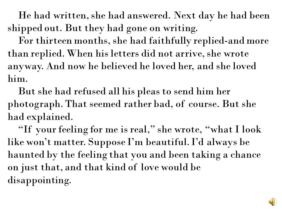 He had written, she had answered. Next day he had been shipped out