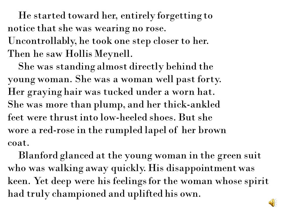 He started toward her, entirely forgetting to notice that she was wearing no rose.
