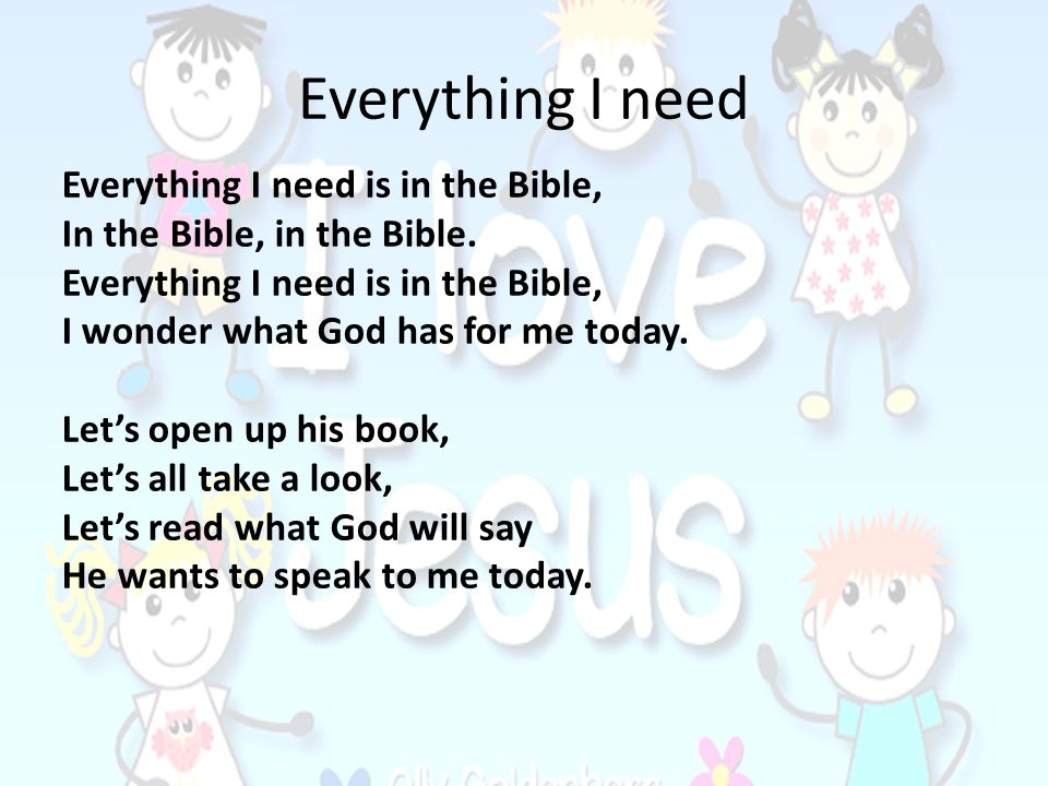 Everything I need Everything I need is in the Bible,