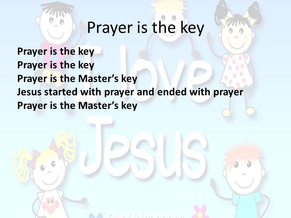 Prayer is the key Prayer is the key Prayer is the Master's key