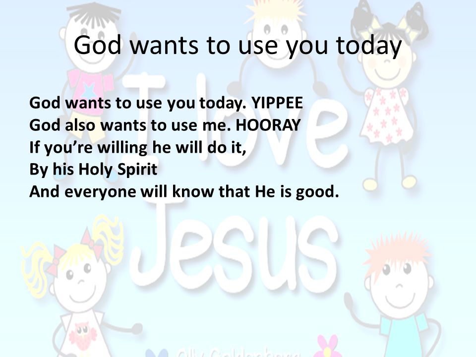 God wants to use you today