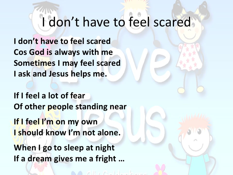 I don't have to feel scared