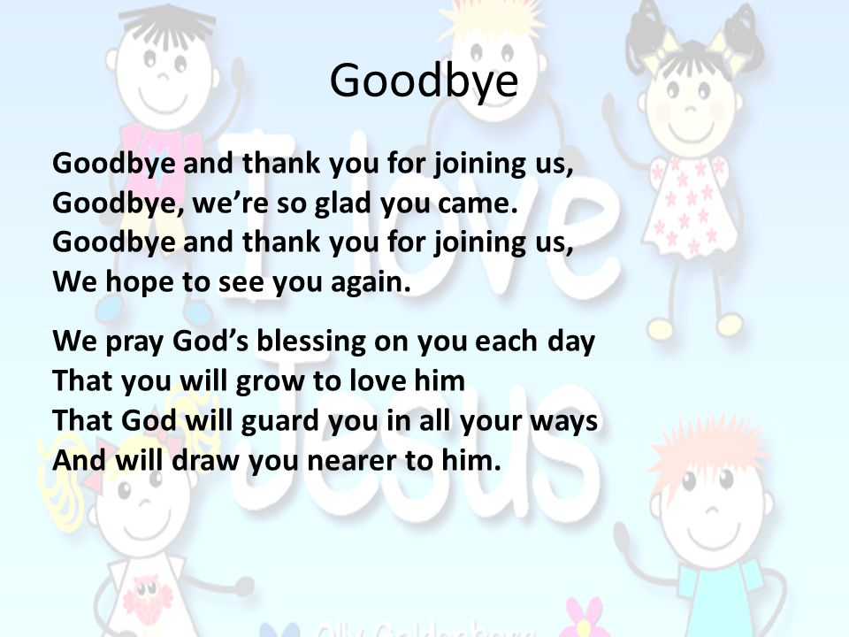 Goodbye Goodbye and thank you for joining us,