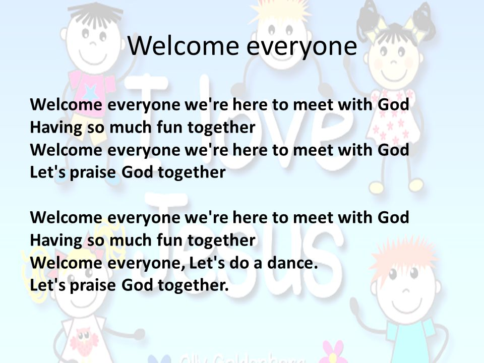 Welcome everyone Welcome everyone we re here to meet with God