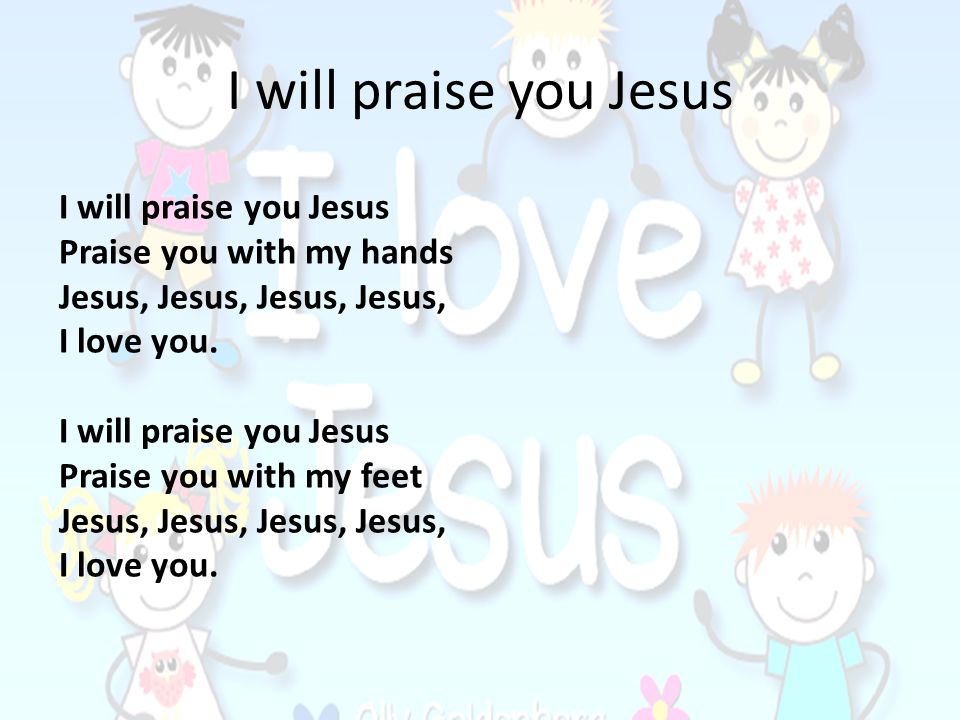 I will praise you Jesus I will praise you Jesus
