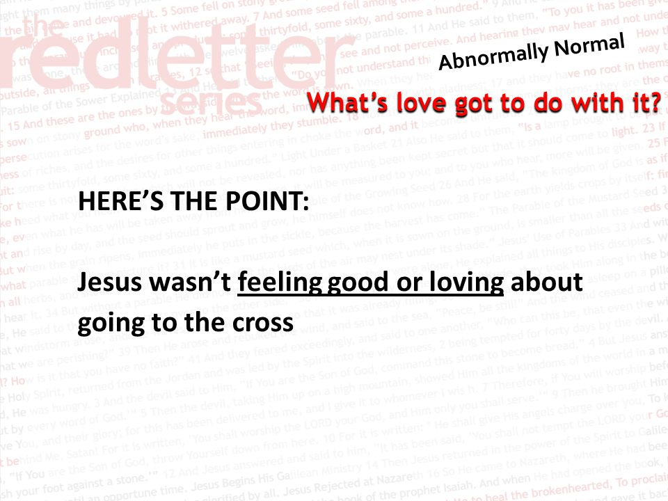 HERE'S THE POINT: Jesus wasn't feeling good or loving about going to the cross