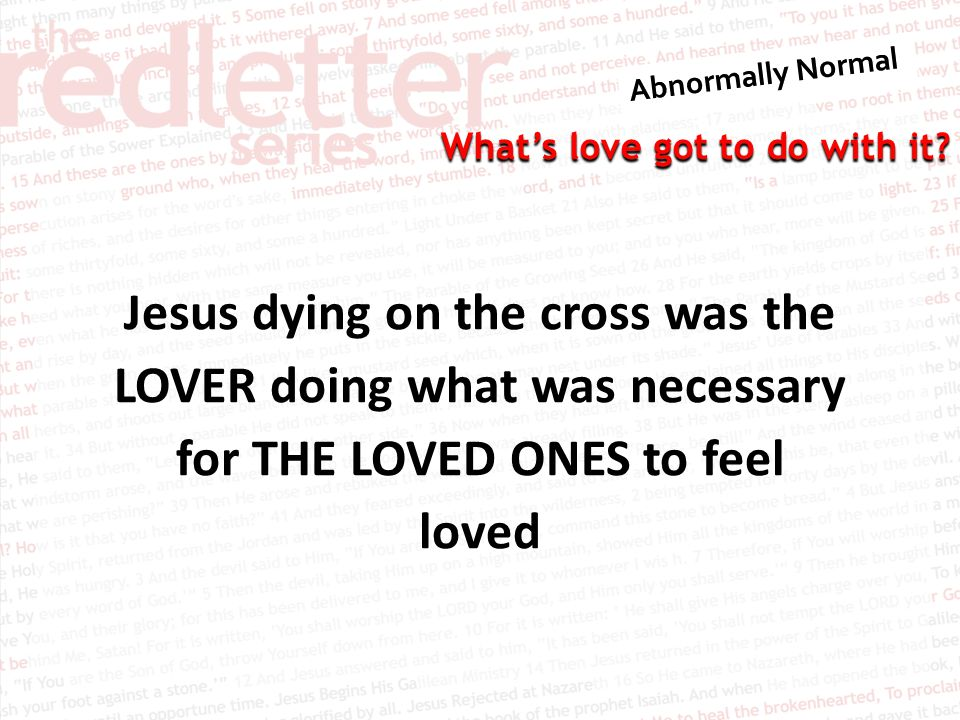 Jesus dying on the cross was the LOVER doing what was necessary for THE LOVED ONES to feel loved