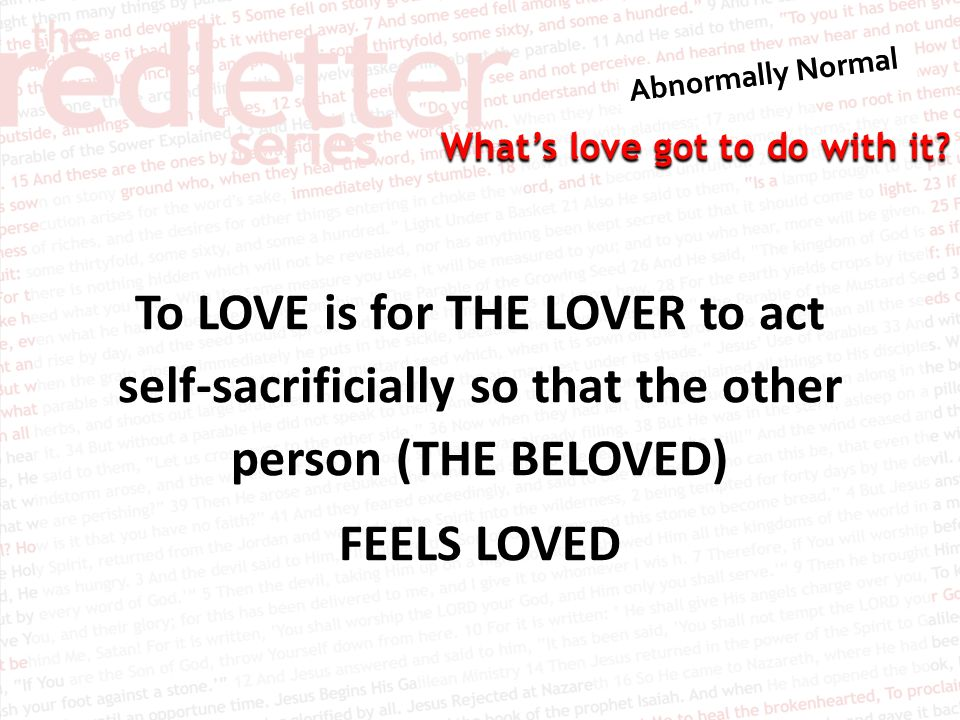 To LOVE is for THE LOVER to act self-sacrificially so that the other person (THE BELOVED) FEELS LOVED