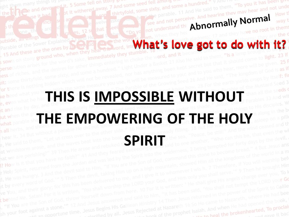THIS IS IMPOSSIBLE WITHOUT THE EMPOWERING OF THE HOLY SPIRIT