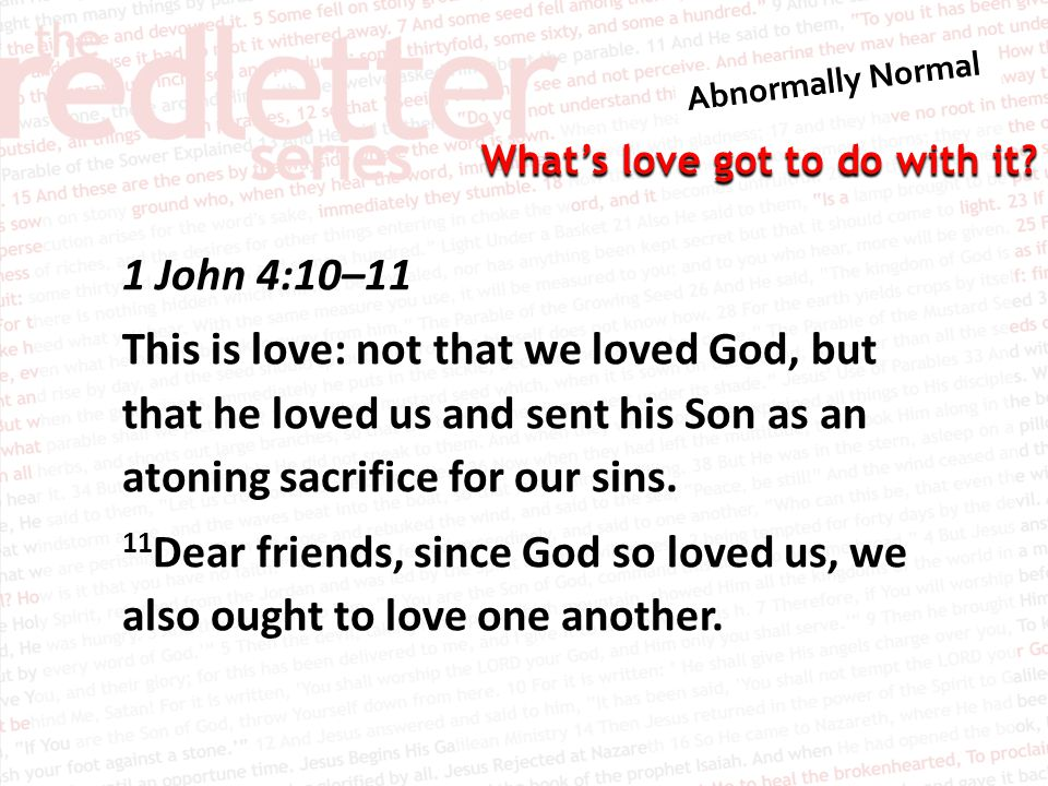 1 John 4:10–11 This is love: not that we loved God, but that he loved us and sent his Son as an atoning sacrifice for our sins.
