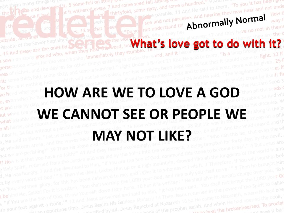 HOW ARE WE TO LOVE A GOD WE CANNOT SEE OR PEOPLE WE MAY NOT LIKE
