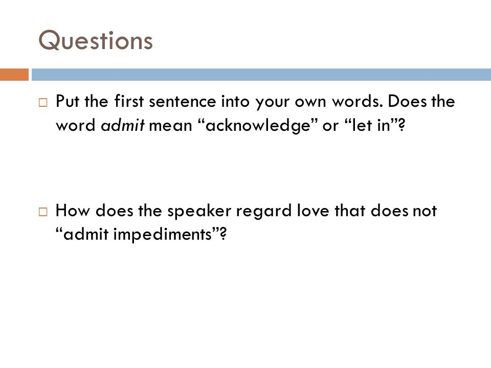 Questions Put the first sentence into your own words. Does the word admit mean acknowledge or let in