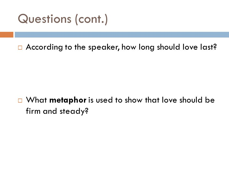 Questions (cont.) According to the speaker, how long should love last