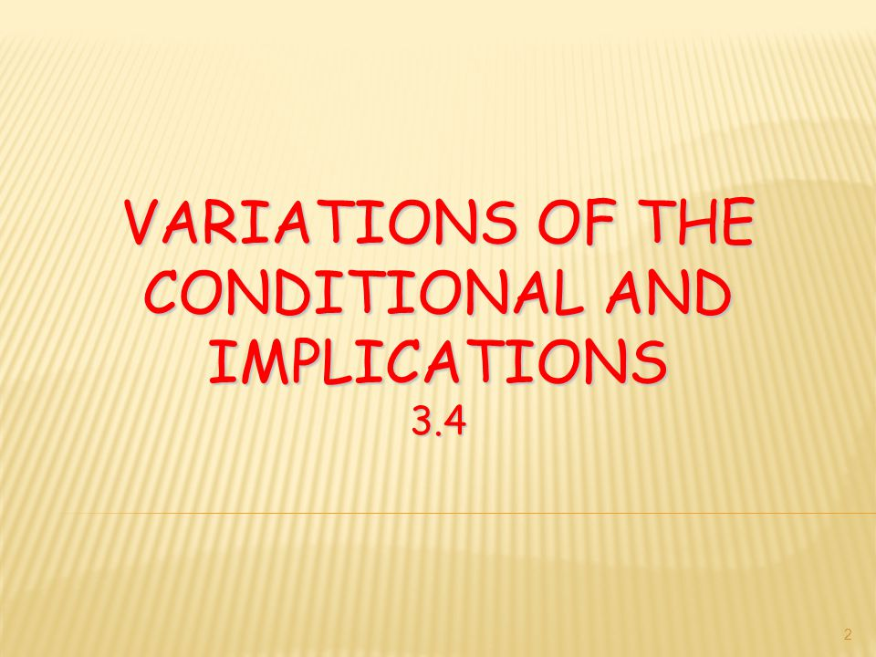 Variations of the Conditional and Implications 3.4