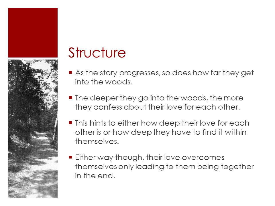 Structure As the story progresses, so does how far they get into the woods.