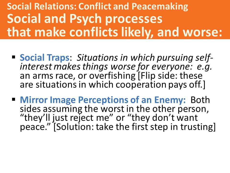 Social and Psych processes that make conflicts likely, and worse:
