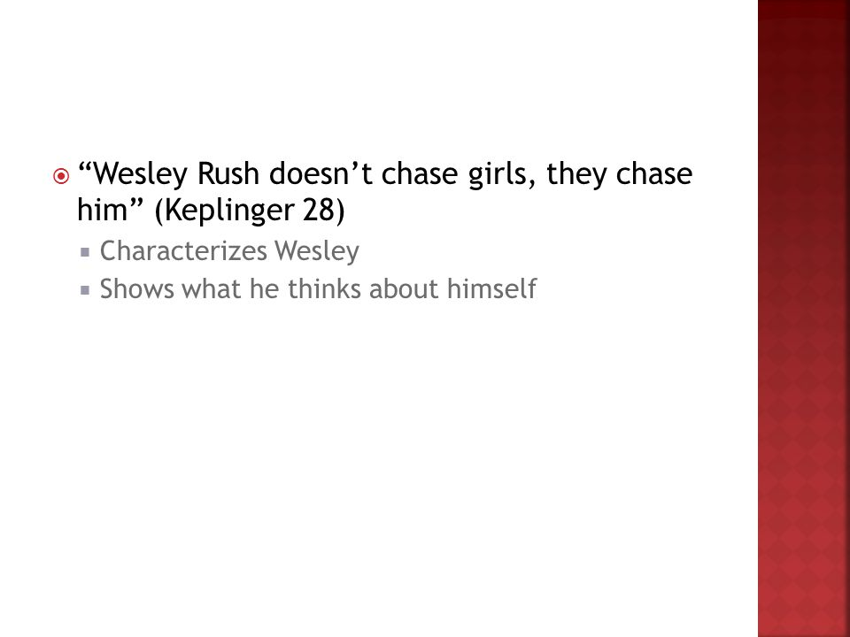Wesley Rush doesn't chase girls, they chase him (Keplinger 28)