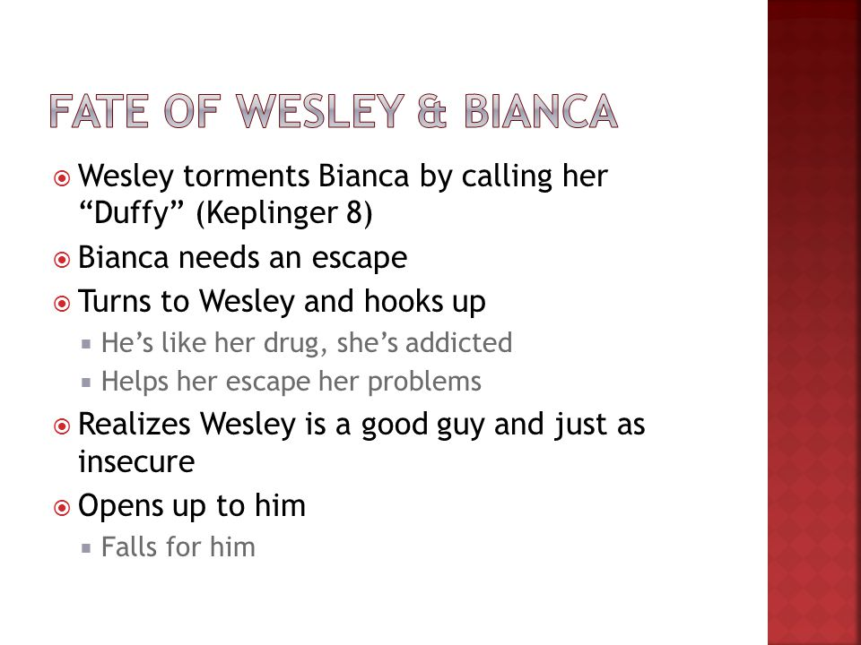 Fate of Wesley & Bianca Wesley torments Bianca by calling her Duffy (Keplinger 8) Bianca needs an escape.