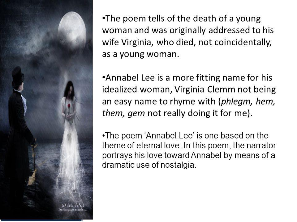 The poem tells of the death of a young woman and was originally addressed to his wife Virginia, who died, not coincidentally, as a young woman.