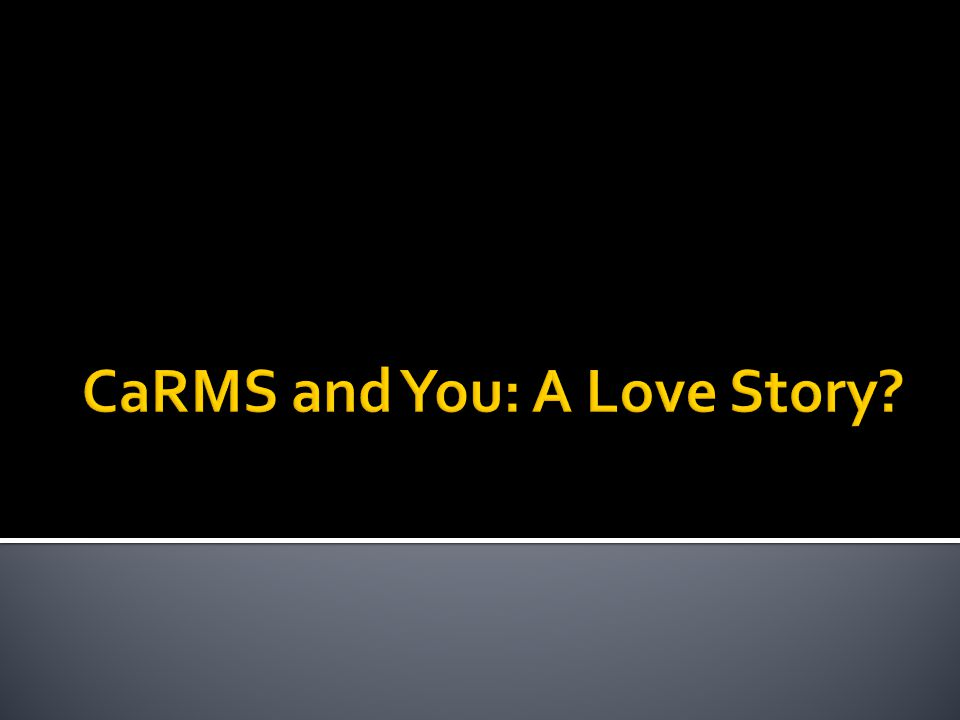 CaRMS and You: A Love Story
