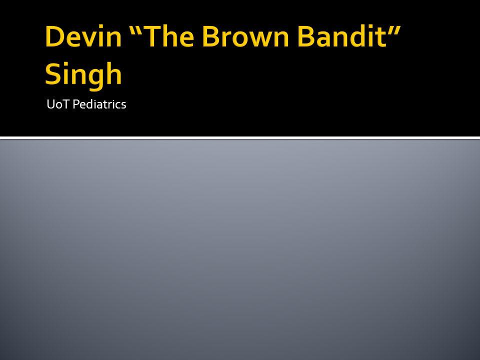 Devin The Brown Bandit Singh