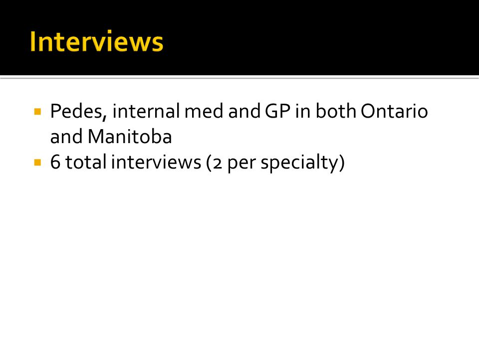Interviews Pedes, internal med and GP in both Ontario and Manitoba