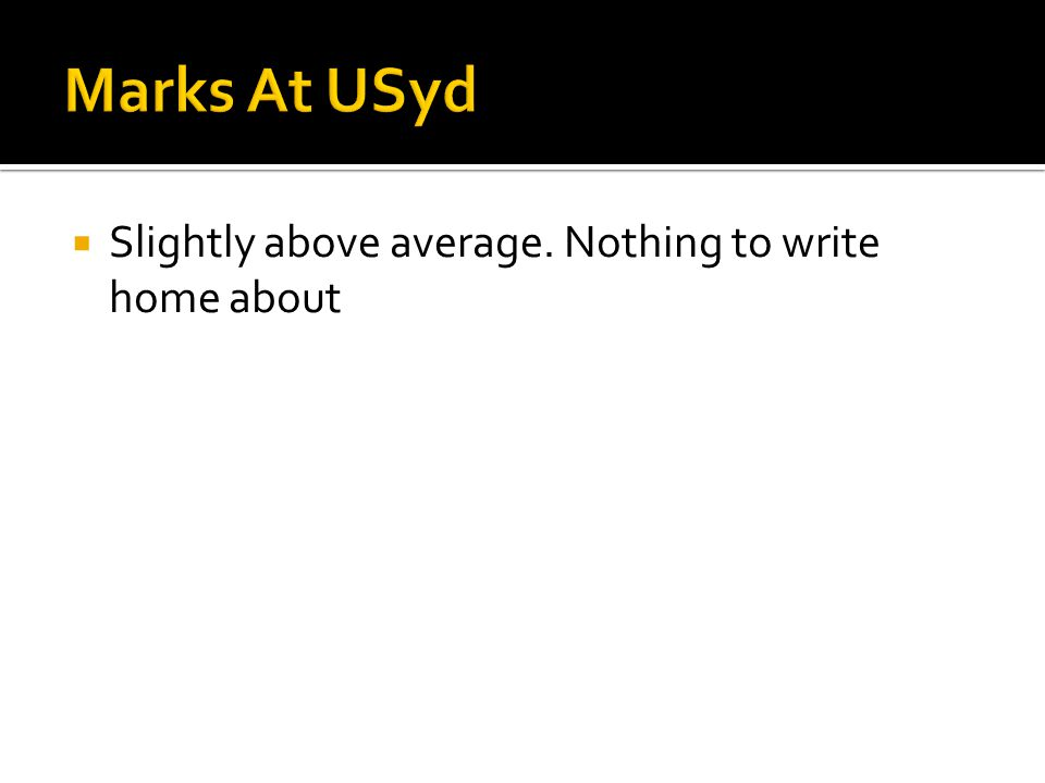 Marks At USyd Slightly above average. Nothing to write home about