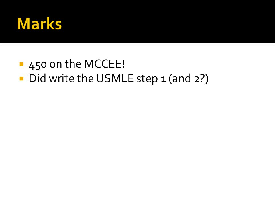 Marks 450 on the MCCEE! Did write the USMLE step 1 (and 2 )