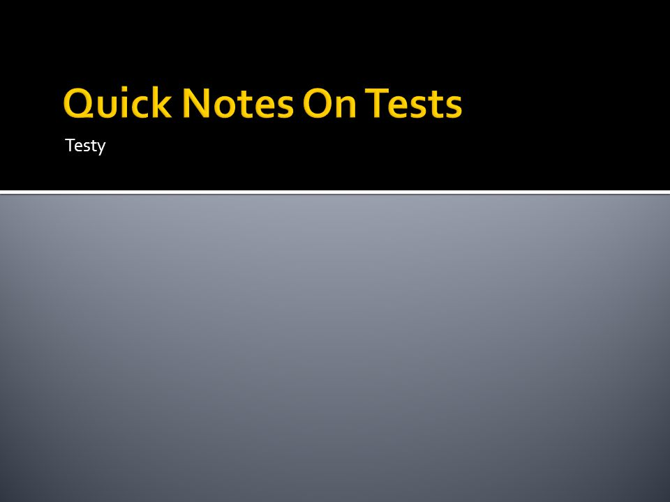 Quick Notes On Tests Testy